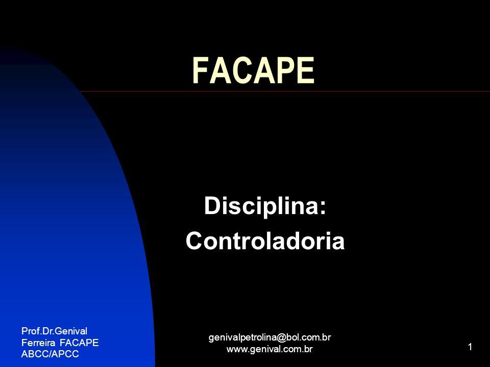 Prof.Dr.Genival Ferreira FACAPE ABCC/APCC genivalpetrolina@bol.com.br www.genival.com.br 1 FACAPE Disciplina: Controladoria