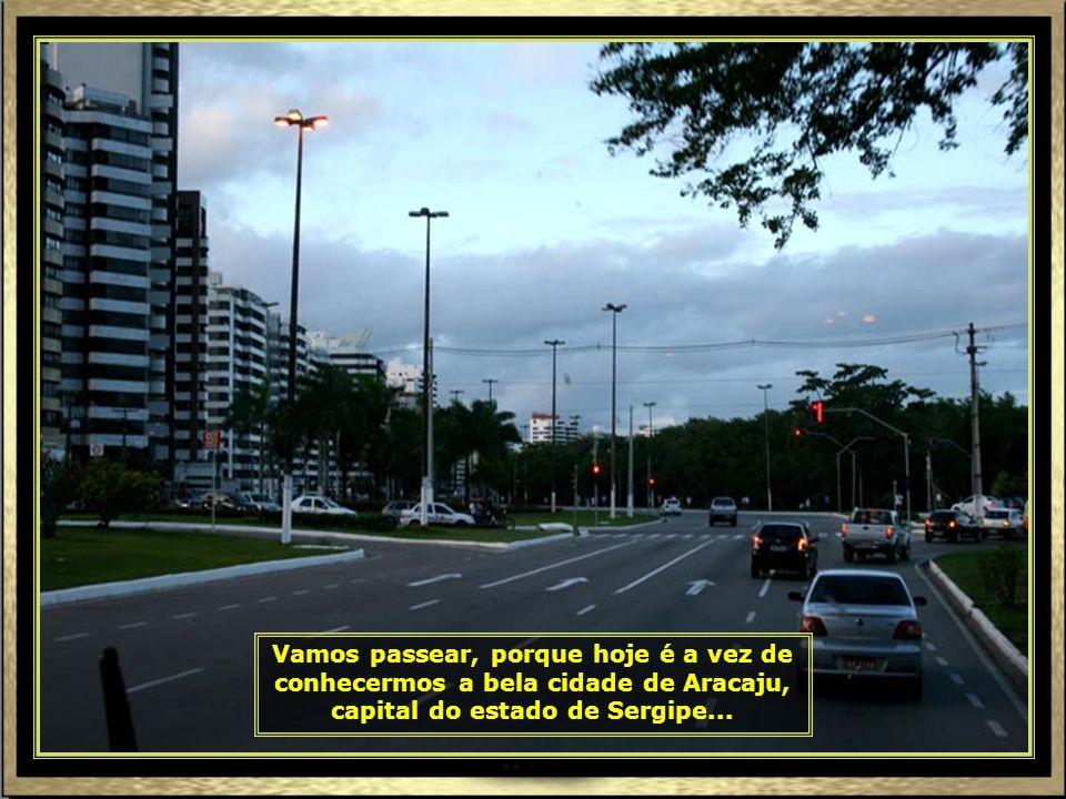 Vamos passear, porque hoje é a vez de conhecermos a bela cidade de Aracaju, capital do estado de Sergipe...