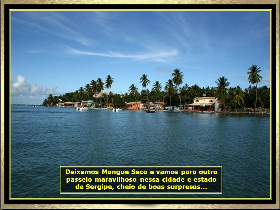 No retorno, passamos pelo vilarejo de Mangue Seco e conhecemos, entre outras atrações, a casa do pai de Tieta, do romance de Jorge Amado Tieta do Agre