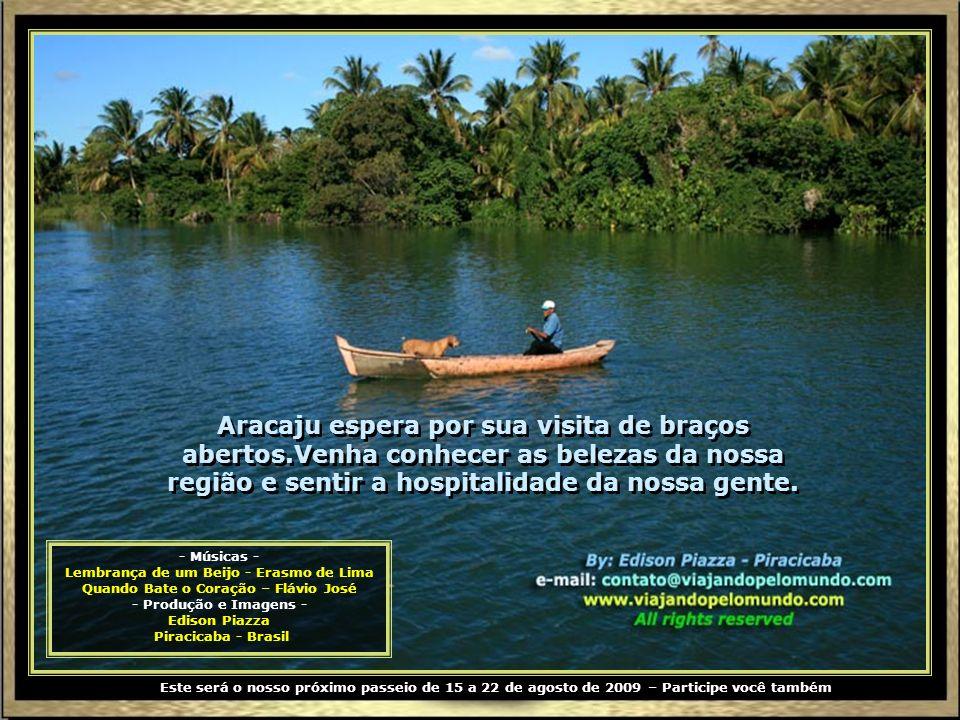 Assim como nós, o barqueiro também se vai, levando daqui de Aracaju e do Rio São Francisco, muita saudade e a lembrança de bons momentos aqui vividos.