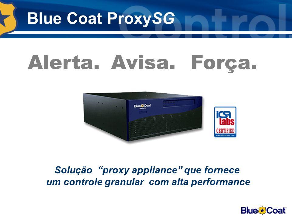 Blue Coat ProxySG Solução proxy appliance que fornece um controle granular com alta performance Alerta.Avisa.Força.