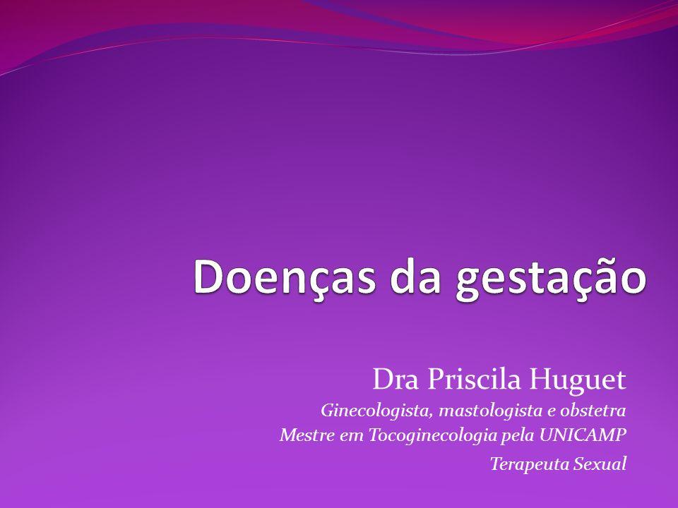 Dra Priscila Huguet Ginecologista, mastologista e obstetra Mestre em Tocoginecologia pela UNICAMP Terapeuta Sexual