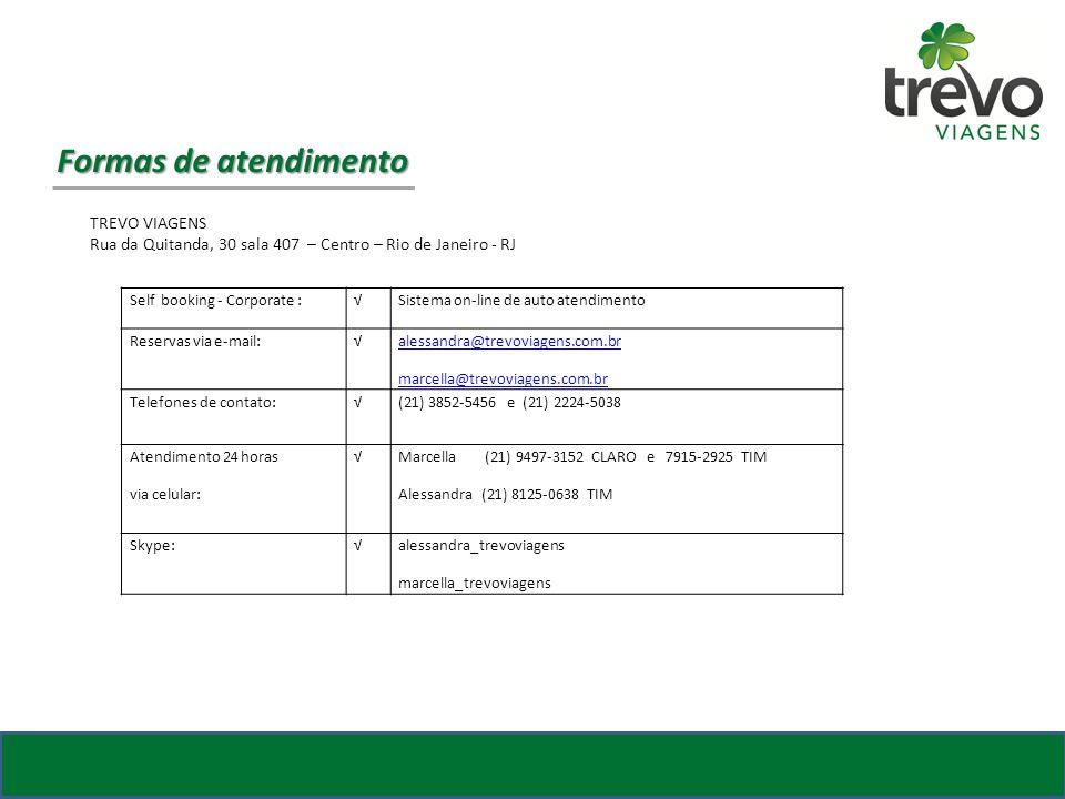 Formas de atendimento TREVO VIAGENS Rua da Quitanda, 30 sala 407 – Centro – Rio de Janeiro - RJ Self booking - Corporate :Sistema on-line de auto aten