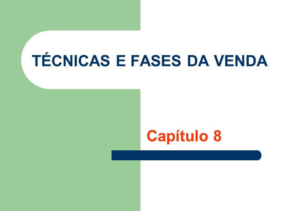 TÉCNICAS E FASES DA VENDA Capítulo 8