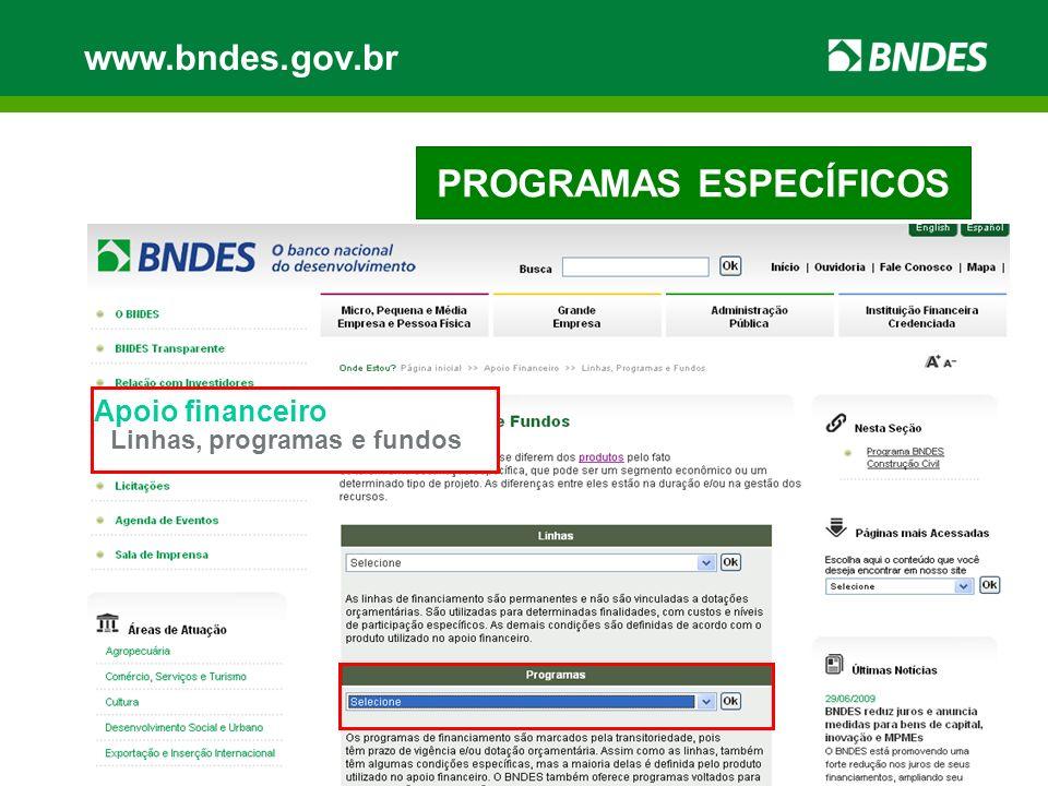 PROGRAMAS ESPECÍFICOS Apoio financeiro Linhas, programas e fundos www.bndes.gov.br