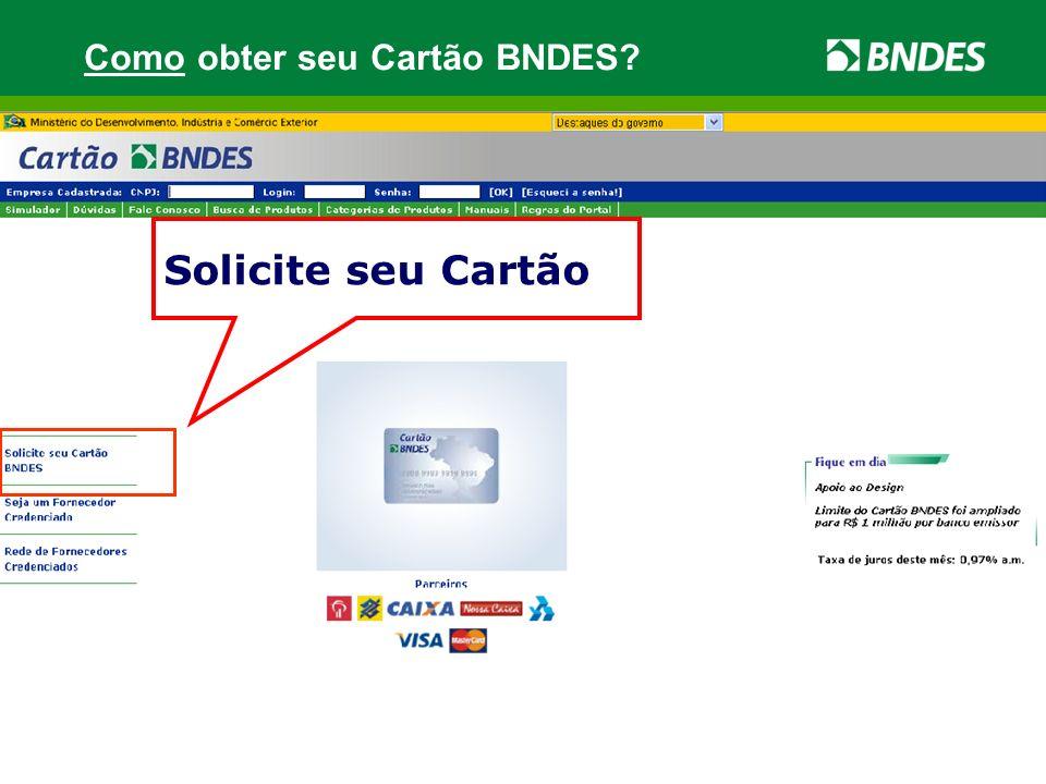 Solicite seu Cartão Como obter seu Cartão BNDES