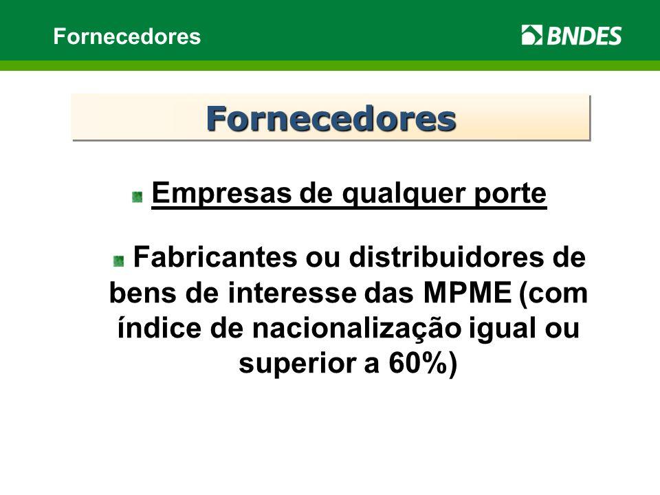 Empresas de qualquer porte Fornecedores FornecedoresFornecedores Fabricantes ou distribuidores de bens de interesse das MPME (com índice de nacionalização igual ou superior a 60%)