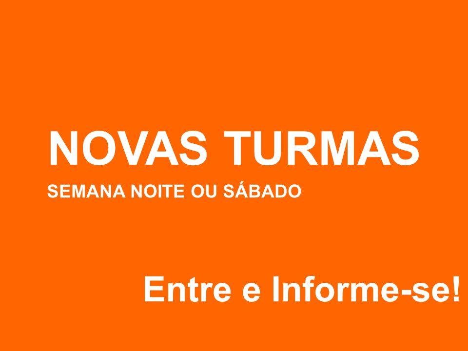 NOVAS TURMAS Entre e Informe-se! SEMANA NOITE OU SÁBADO