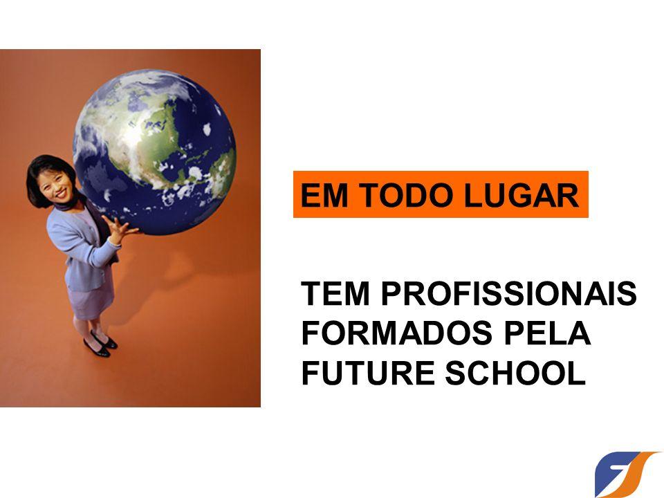TEM PROFISSIONAIS FORMADOS PELA FUTURE SCHOOL EM TODO LUGAR