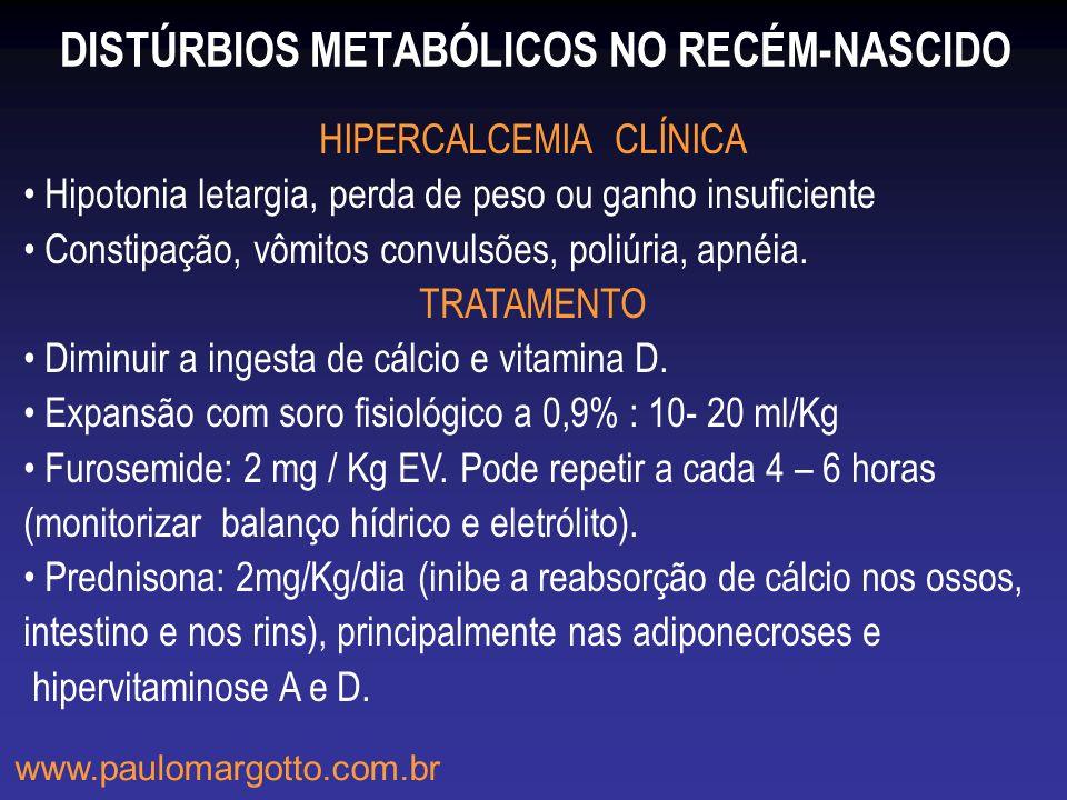 DISTÚRBIOS METABÓLICOS NO RECÉM-NASCIDO HIPERCALCEMIA CLÍNICA Hipotonia letargia, perda de peso ou ganho insuficiente Constipação, vômitos convulsões,