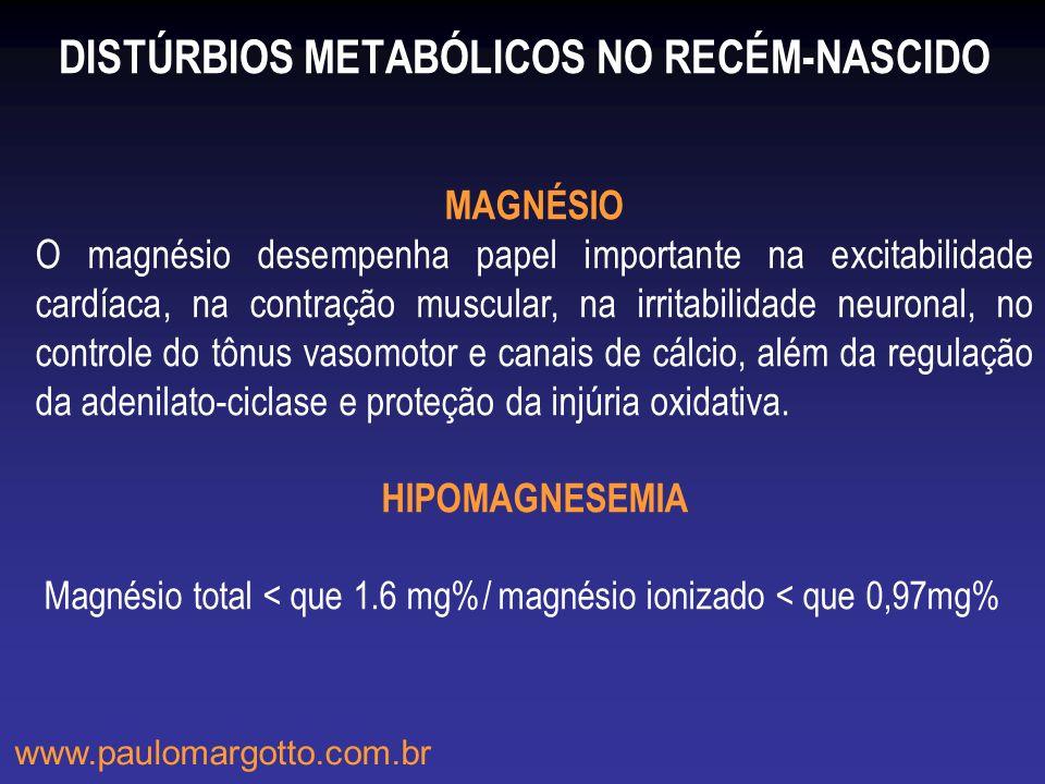 DISTÚRBIOS METABÓLICOS NO RECÉM-NASCIDO MAGNÉSIO O magnésio desempenha papel importante na excitabilidade cardíaca, na contração muscular, na irritabi