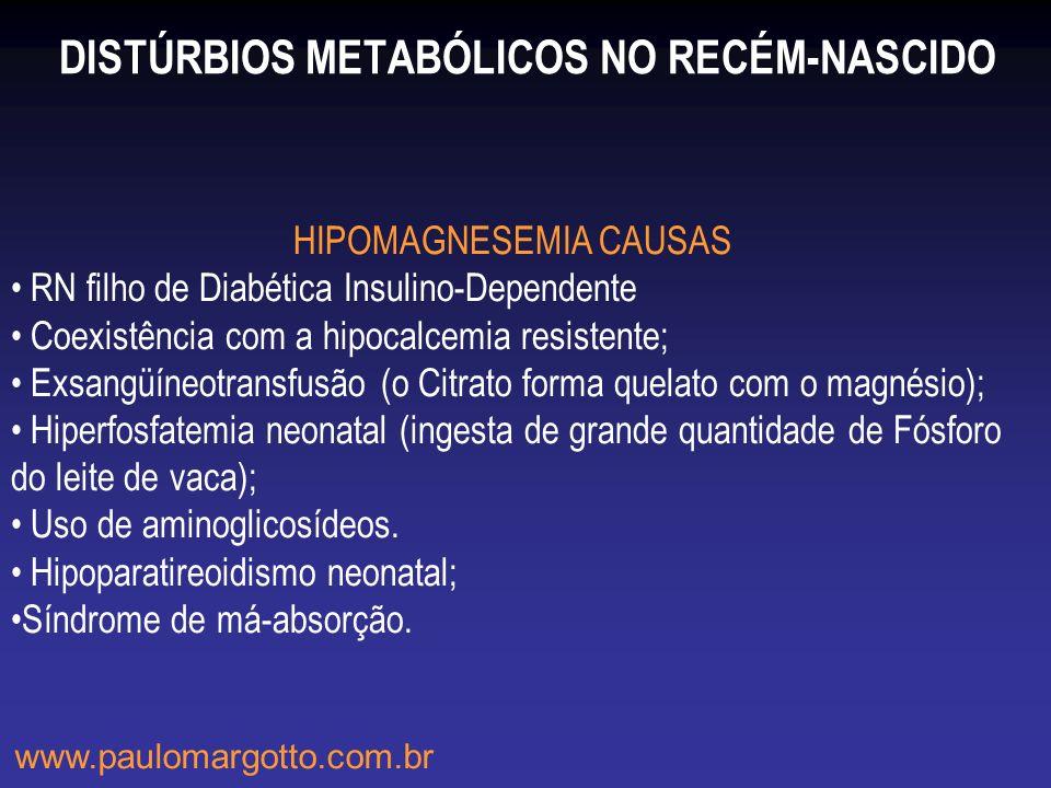DISTÚRBIOS METABÓLICOS NO RECÉM-NASCIDO HIPOMAGNESEMIA CAUSAS RN filho de Diabética Insulino-Dependente Coexistência com a hipocalcemia resistente; Ex