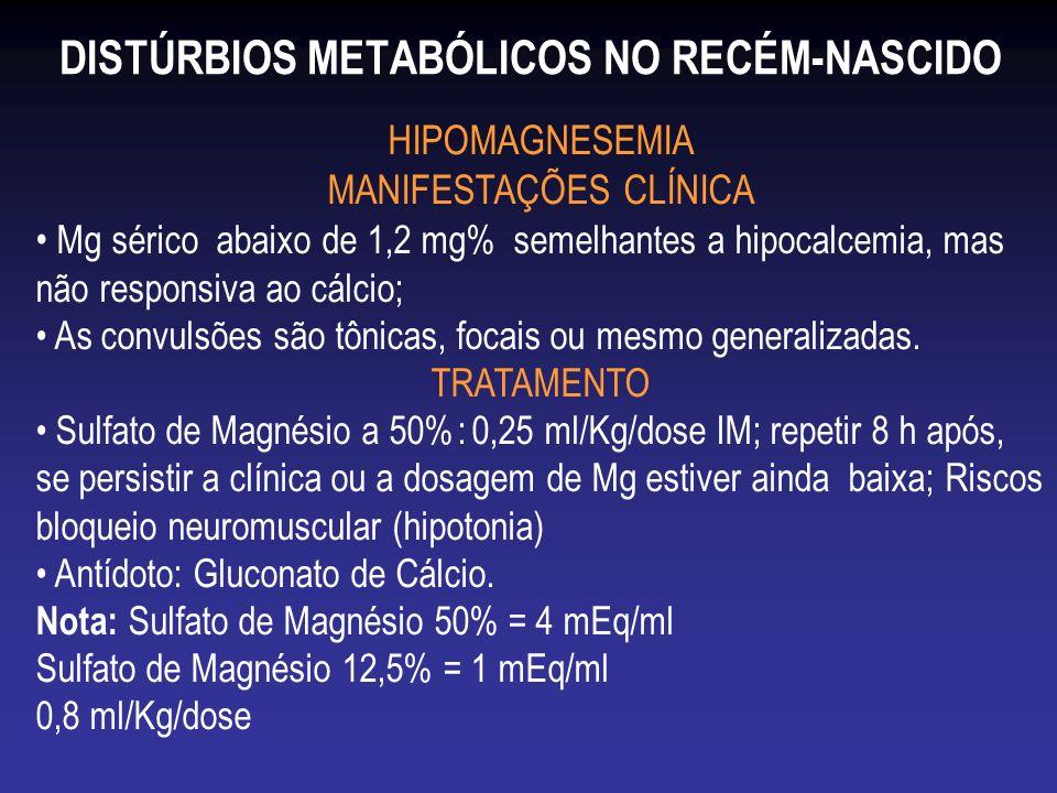 DISTÚRBIOS METABÓLICOS NO RECÉM-NASCIDO HIPOMAGNESEMIA MANIFESTAÇÕES CLÍNICA Mg sérico abaixo de 1,2 mg% semelhantes a hipocalcemia, mas não responsiv