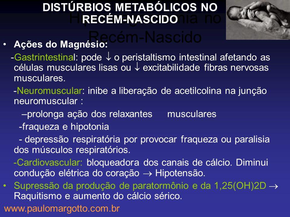 Hipermagnesemia no Recém-Nascido Ações do Magnésio: -Gastrintestinal: pode o peristaltismo intestinal afetando as células musculares lisas ou excitabi