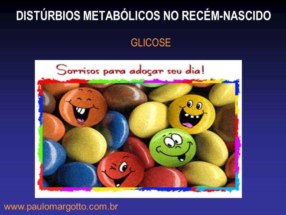 DISTÚRBIOS METABÓLICOS NO RECÉM-NASCIDO GLICOSE www.paulomargotto.com.br