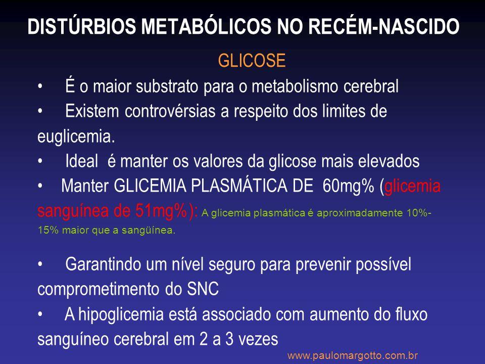 DISTÚRBIOS METABÓLICOS NO RECÉM-NASCIDO GLICOSE É o maior substrato para o metabolismo cerebral Existem controvérsias a respeito dos limites de euglic