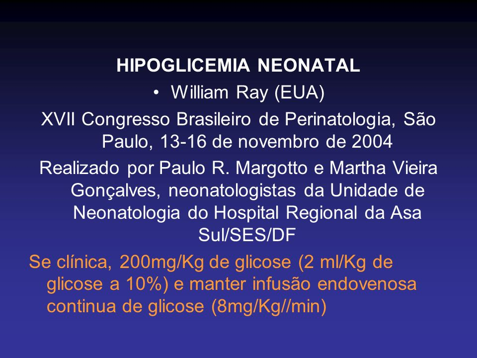 HIPOGLICEMIA NEONATAL William Ray (EUA) XVII Congresso Brasileiro de Perinatologia, São Paulo, 13-16 de novembro de 2004 Realizado por Paulo R. Margot
