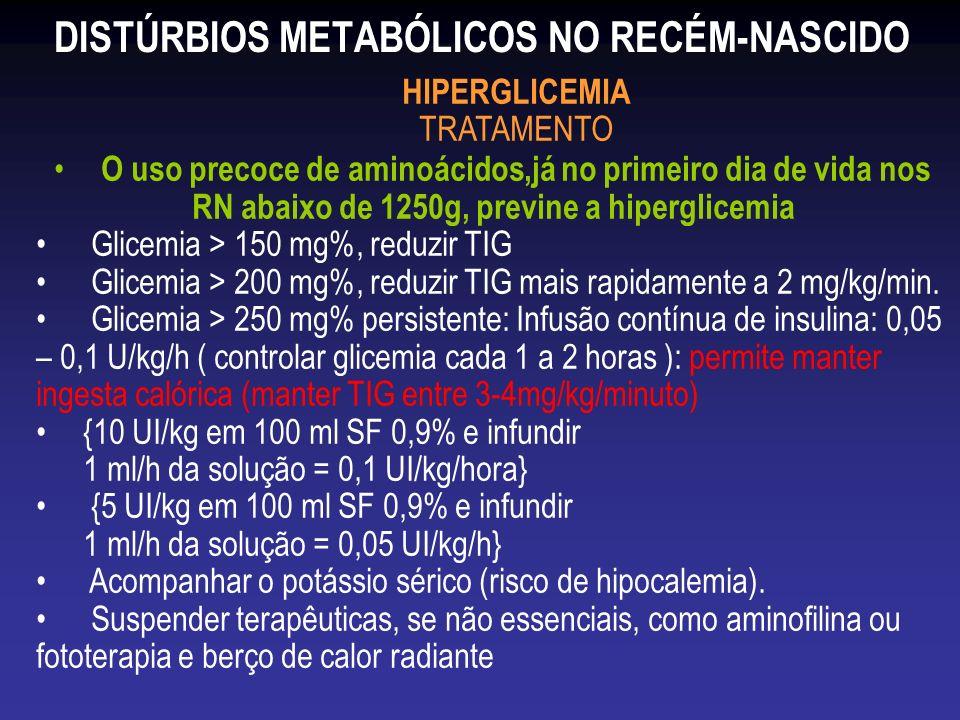DISTÚRBIOS METABÓLICOS NO RECÉM-NASCIDO HIPERGLICEMIA TRATAMENTO O uso precoce de aminoácidos,já no primeiro dia de vida nos RN abaixo de 1250g, previ