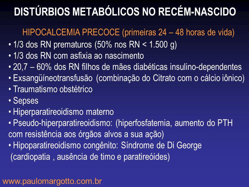 DISTÚRBIOS METABÓLICOS NO RECÉM-NASCIDO HIPOCALCEMIA PRECOCE (primeiras 24 – 48 horas de vida) 1/3 dos RN prematuros (50% nos RN < 1.500 g) 1/3 dos RN