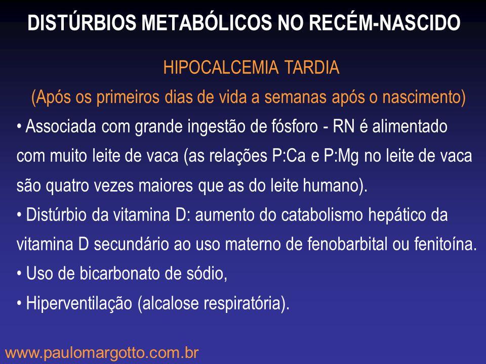 DISTÚRBIOS METABÓLICOS NO RECÉM-NASCIDO HIPOCALCEMIA TARDIA (Após os primeiros dias de vida a semanas após o nascimento) Associada com grande ingestão