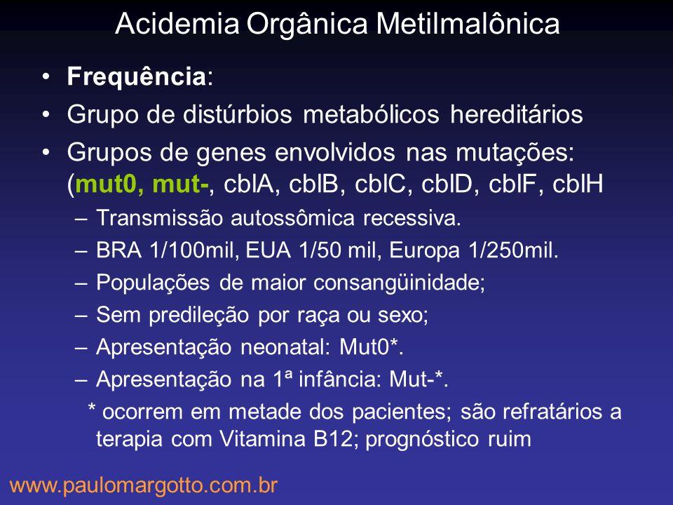 Acidemia Orgânica Metilmalônica Frequência: Grupo de distúrbios metabólicos hereditários Grupos de genes envolvidos nas mutações: (mut0, mut-, cblA, c