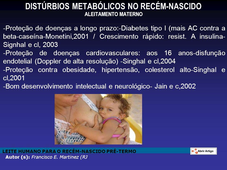 DISTÚRBIOS METABÓLICOS NO RECÉM-NASCIDO ALEITAMENTO MATERNO -Proteção de doenças a longo prazo:-Diabetes tipo I (mais AC contra a beta-caseína-Monetin
