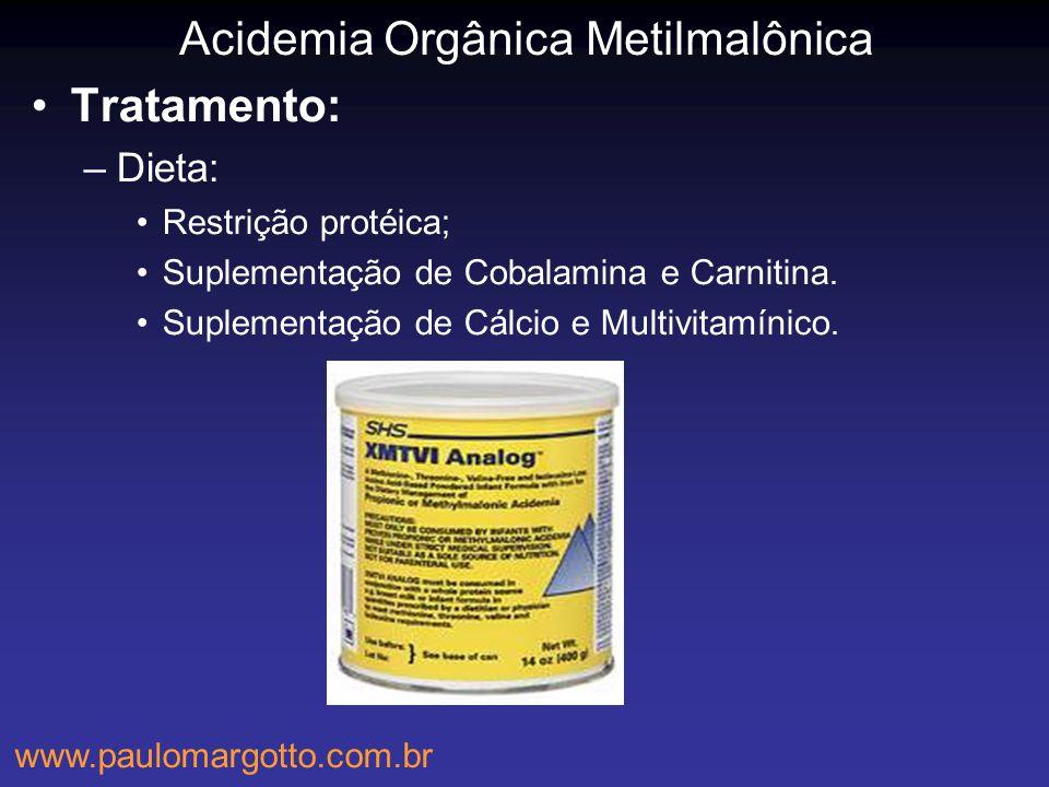Tratamento: –Dieta: Restrição protéica; Suplementação de Cobalamina e Carnitina. Suplementação de Cálcio e Multivitamínico. Acidemia Orgânica Metilmal