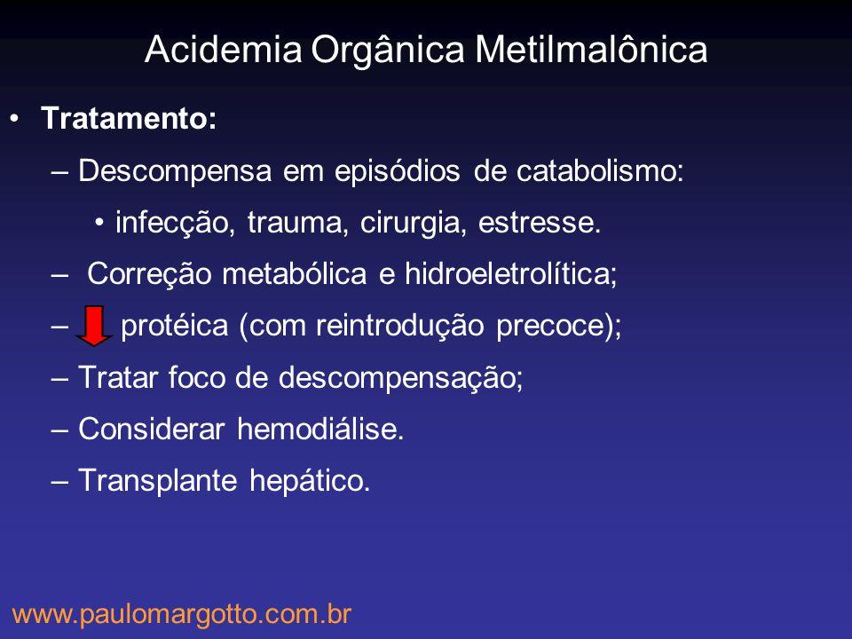 Acidemia Orgânica Metilmalônica Tratamento: –Descompensa em episódios de catabolismo: infecção, trauma, cirurgia, estresse. – Correção metabólica e hi