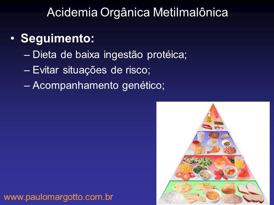 Acidemia Orgânica Metilmalônica Seguimento: –Dieta de baixa ingestão protéica; –Evitar situações de risco; –Acompanhamento genético; www.paulomargotto