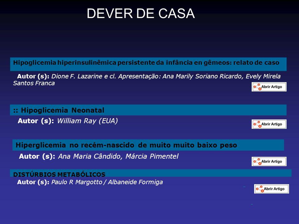 DEVER DE CASA Autor (s): Dione F. Lazarine e cl. Apresentação: Ana Marily Soriano Ricardo, Evely Mirela Santos Franca Hipoglicemia hiperinsulinêmica p