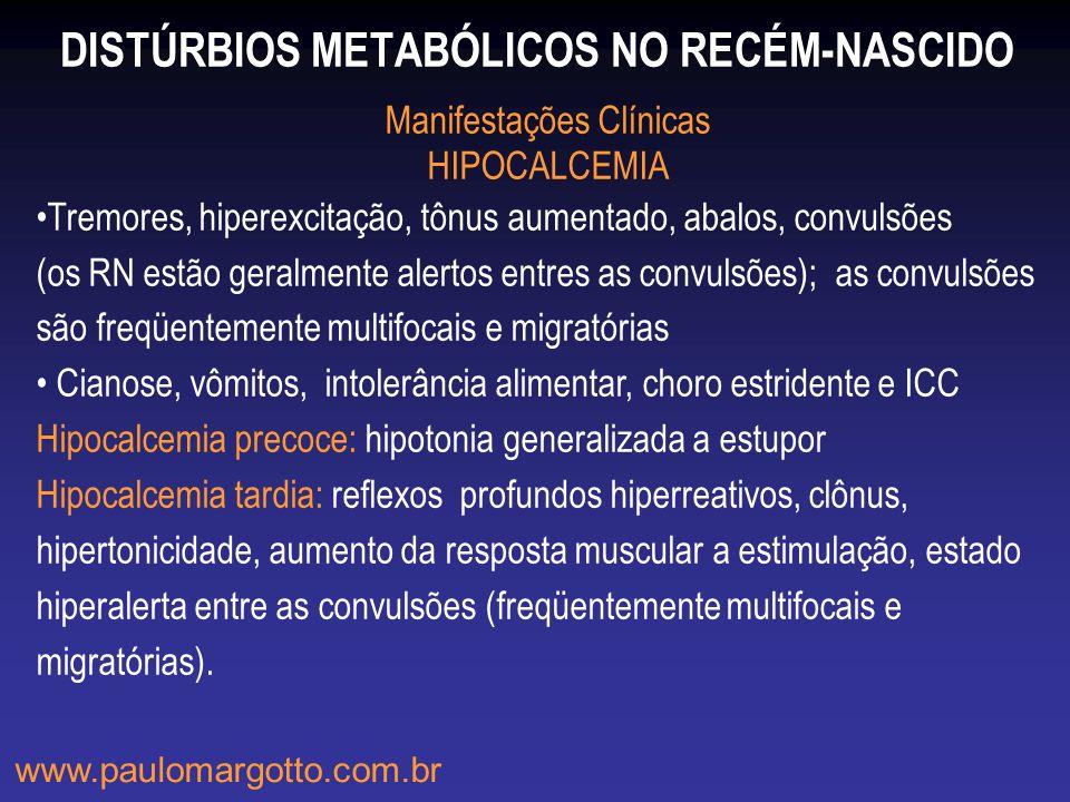 DISTÚRBIOS METABÓLICOS NO RECÉM-NASCIDO Manifestações Clínicas HIPOCALCEMIA Tremores, hiperexcitação, tônus aumentado, abalos, convulsões (os RN estão