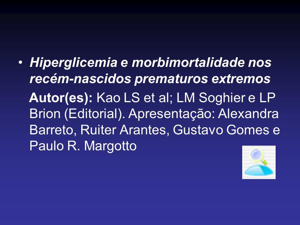 Hiperglicemia e morbimortalidade nos recém-nascidos prematuros extremos Autor(es): Kao LS et al; LM Soghier e LP Brion (Editorial). Apresentação: Alex