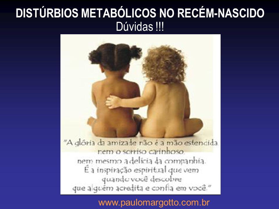 DISTÚRBIOS METABÓLICOS NO RECÉM-NASCIDO Dúvidas !!! www.paulomargotto.com.br