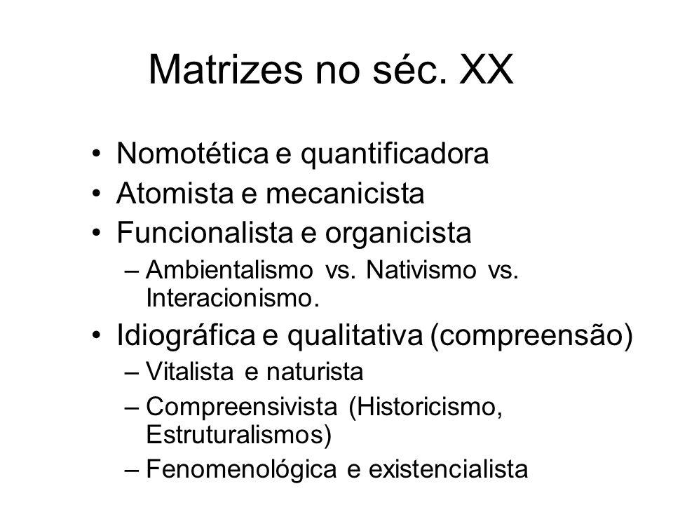 Matrizes no séc. XX Nomotética e quantificadora Atomista e mecanicista Funcionalista e organicista –Ambientalismo vs. Nativismo vs. Interacionismo. Id