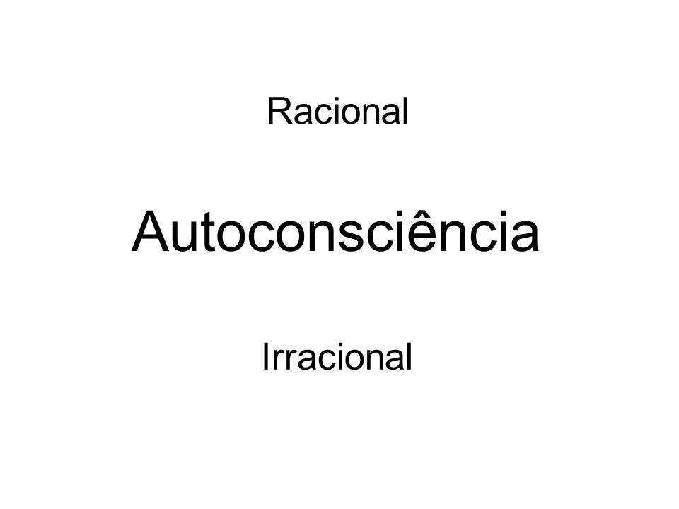 Racional Irracional Autoconsciência
