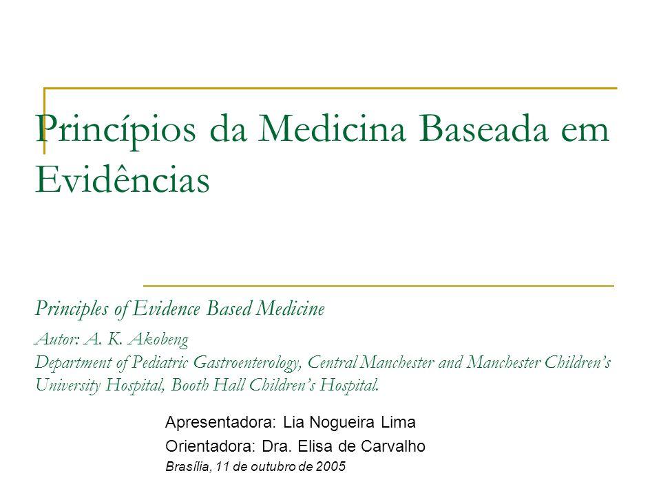 Princípios da Medicina Baseada em Evidências Principles of Evidence Based Medicine Autor: A. K. Akobeng Department of Pediatric Gastroenterology, Cent