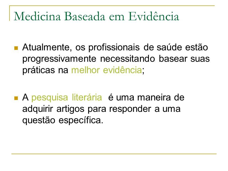Medicina Baseada em Evidência Atualmente, os profissionais de saúde estão progressivamente necessitando basear suas práticas na melhor evidência; A pe