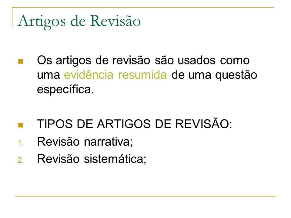 Artigos de Revisão Os artigos de revisão são usados como uma evidência resumida de uma questão específica. TIPOS DE ARTIGOS DE REVISÃO: 1. Revisão nar