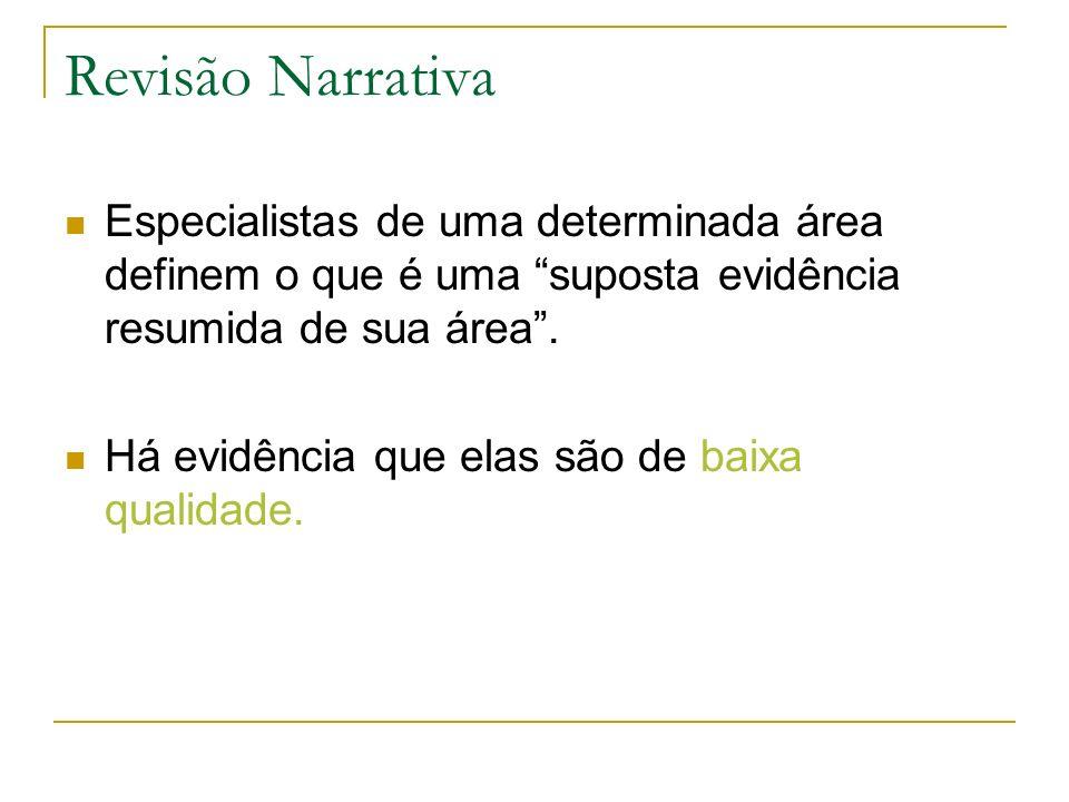 Revisão Narrativa Especialistas de uma determinada área definem o que é uma suposta evidência resumida de sua área. Há evidência que elas são de baixa