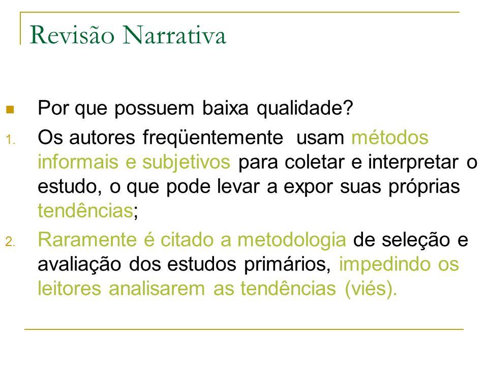 Revisão Narrativa Por que possuem baixa qualidade? 1. Os autores freqüentemente usam métodos informais e subjetivos para coletar e interpretar o estud