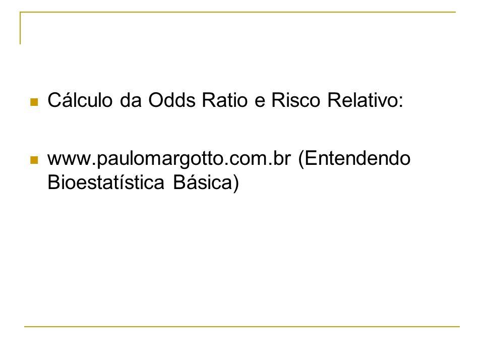 Cálculo da Odds Ratio e Risco Relativo: www.paulomargotto.com.br (Entendendo Bioestatística Básica)