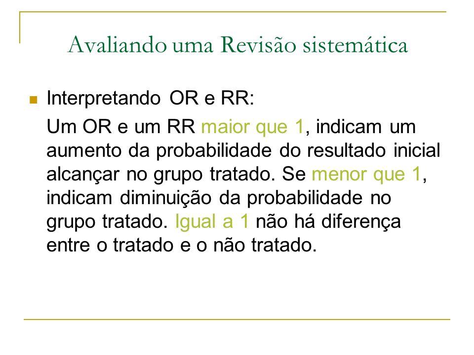 Interpretando OR e RR: Um OR e um RR maior que 1, indicam um aumento da probabilidade do resultado inicial alcançar no grupo tratado. Se menor que 1,