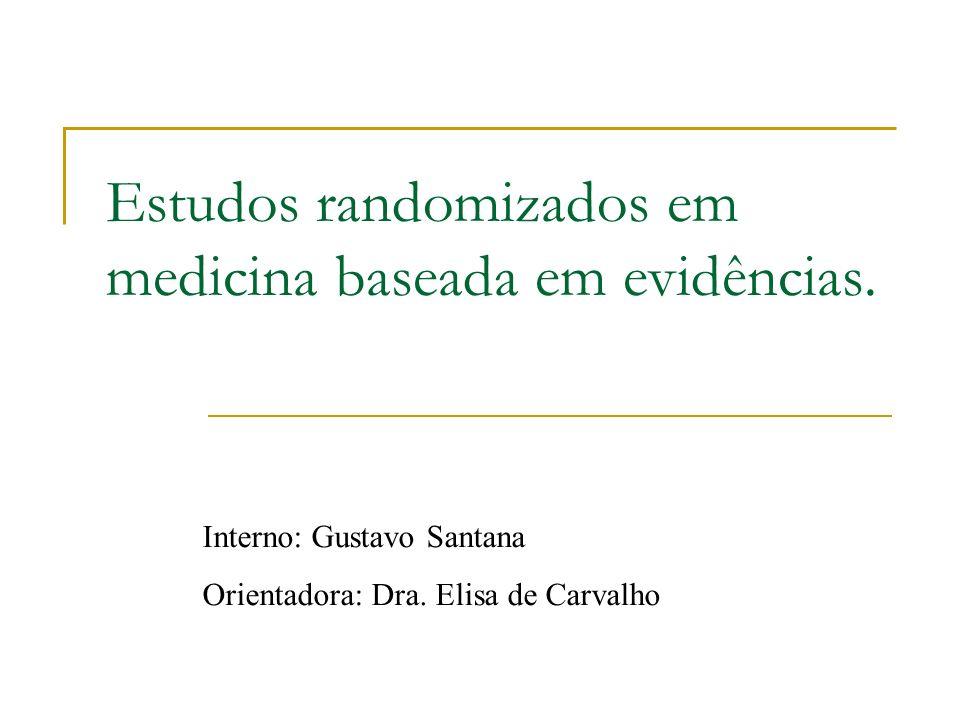 Estudos randomizados em medicina baseada em evidências. Interno: Gustavo Santana Orientadora: Dra. Elisa de Carvalho