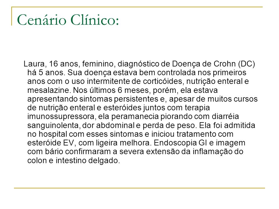 Cenário Clínico: Laura, 16 anos, feminino, diagnóstico de Doença de Crohn (DC) há 5 anos. Sua doença estava bem controlada nos primeiros anos com o us