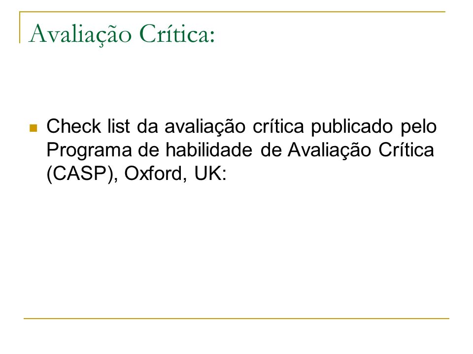 Avaliação Crítica: Check list da avaliação crítica publicado pelo Programa de habilidade de Avaliação Crítica (CASP), Oxford, UK: