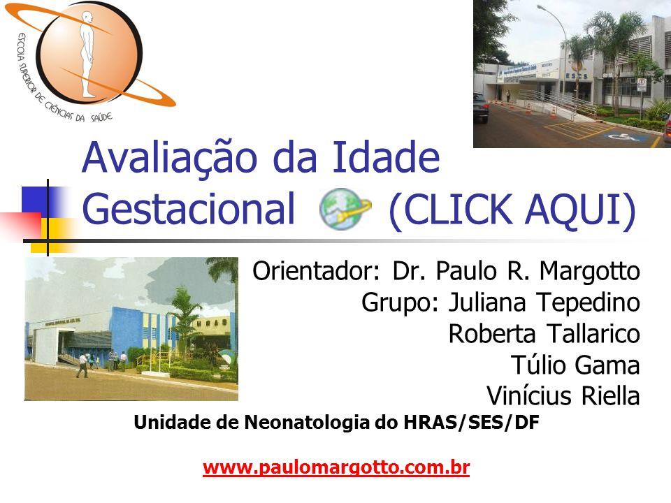 Avaliação da Idade Gestacional (CLICK AQUI) Orientador: Dr. Paulo R. Margotto Grupo: Juliana Tepedino Roberta Tallarico Túlio Gama Vinícius Riella Uni