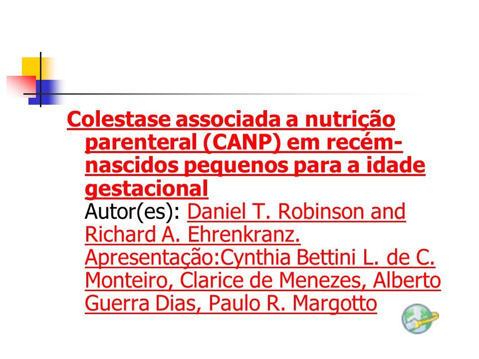 Colestase associada a nutrição parenteral (CANP) em recém- nascidos pequenos para a idade gestacional Colestase associada a nutrição parenteral (CANP)