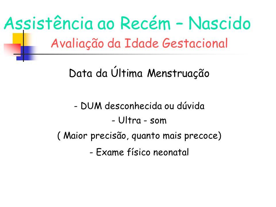 Assistência ao Recém – Nascido Avaliação da Idade Gestacional Data da Última Menstruação - DUM desconhecida ou dúvida - Ultra - som ( Maior precisão,