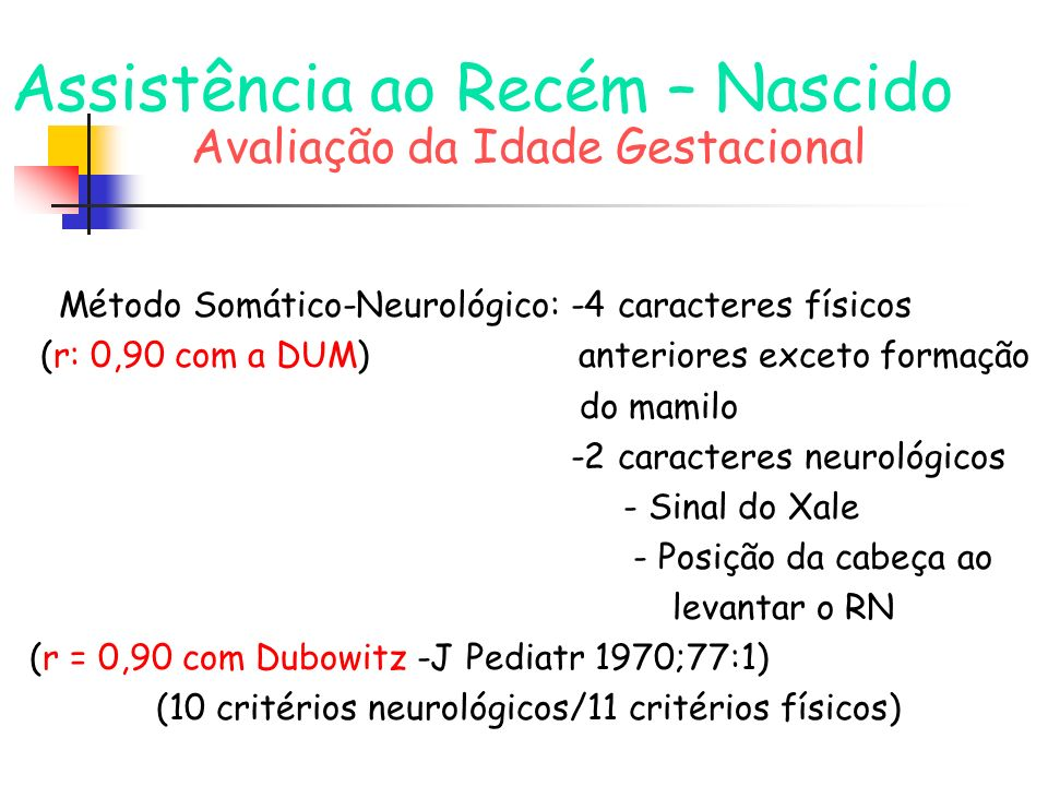 Assistência ao Recém – Nascido Avaliação da Idade Gestacional Método Somático-Neurológico: -4 caracteres físicos (r: 0,90 com a DUM) anteriores exceto