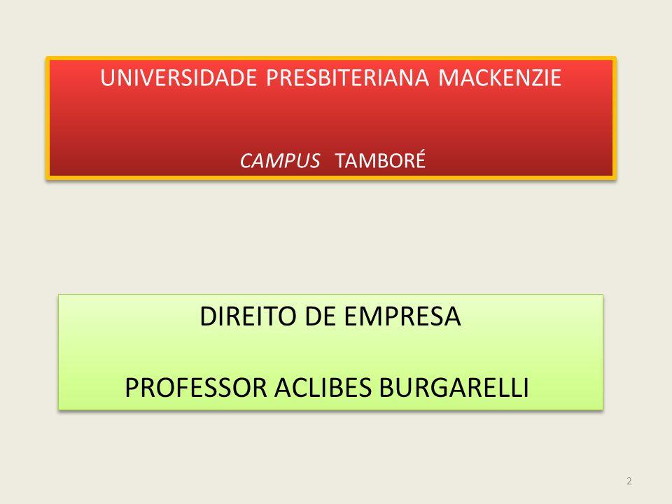 2 DIREITO DE EMPRESA PROFESSOR ACLIBES BURGARELLI DIREITO DE EMPRESA PROFESSOR ACLIBES BURGARELLI UNIVERSIDADE PRESBITERIANA MACKENZIE CAMPUS TAMBORÉ UNIVERSIDADE PRESBITERIANA MACKENZIE CAMPUS TAMBORÉ